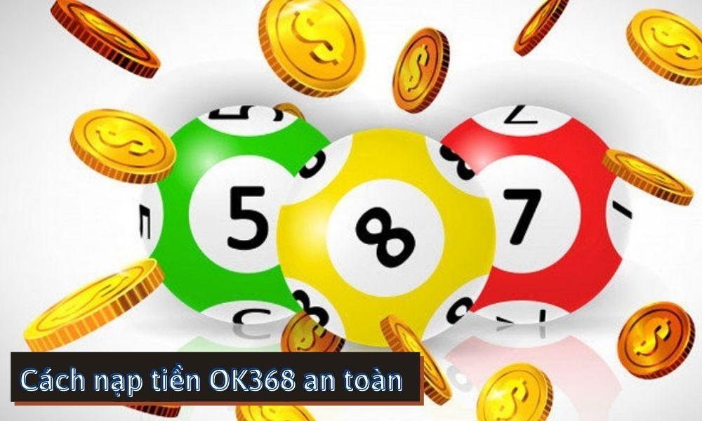 Cách nạp tiền OK368 an toàn