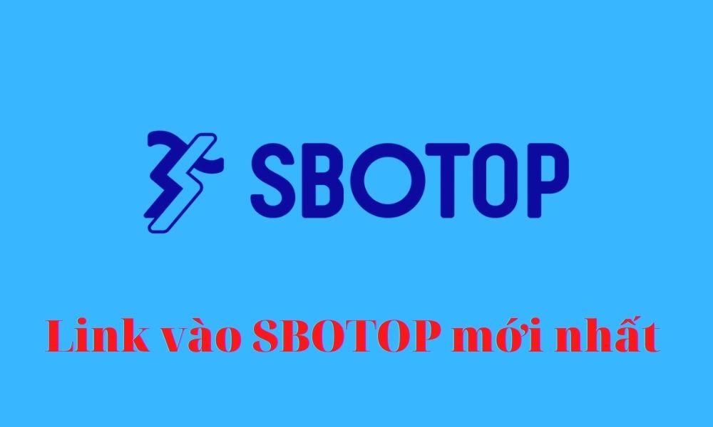 Link vào SBOTOP 2021 không bị chặn