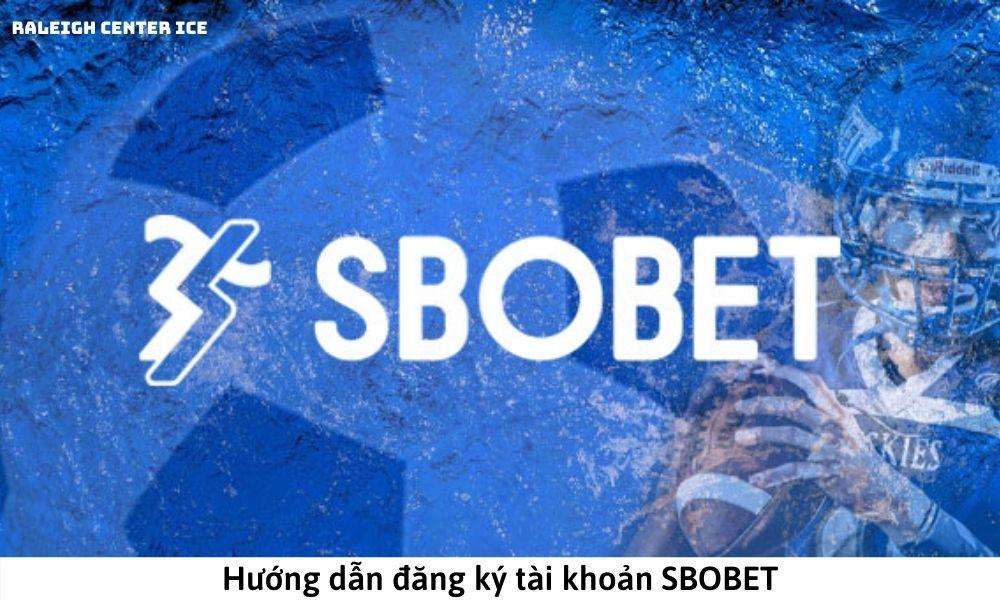 Hướng dẫn đăng ký tài khoản SBOBET